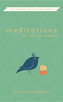 Meditations for the New Mother by Helen Good Brenneman