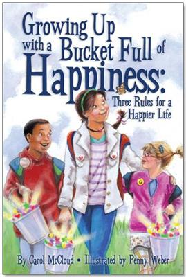 Growing Up With A Bucket Full Of Happiness: Three Rules for a Happier Life by Carol McCloud