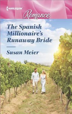 The Spanish Millionaire's Runaway Bride by Susan Meier