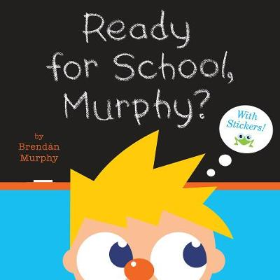 Ready for School, Murphy? [8x8 with Stickers] by Brendan Murphy