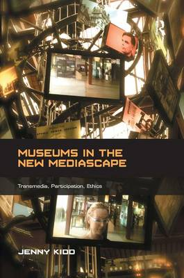 Museums in the New Mediascape by Jenny Kidd