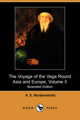 Voyage of the Vega Round Asia and Europe, Volume II (Illustrated Edition) (Dodo Press) book