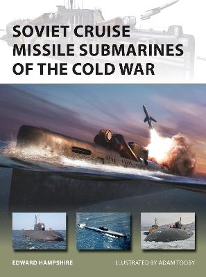 Soviet Cruise Missile Submarines of the Cold War by Edward Hampshire