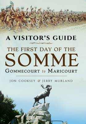 A Visitor's Guide: The First Day of the Somme by Jon Cooksey