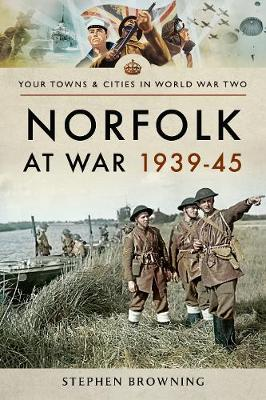 Norfolk at War 1939 - 1945 by Stephen Browning
