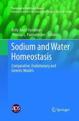 Sodium and Water Homeostasis: Comparative, Evolutionary and Genetic Models by Kelly Anne Hyndman