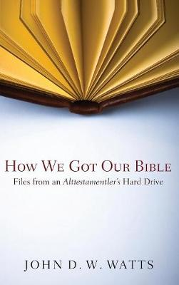 How We Got Our Bible by Dr John D W Watts