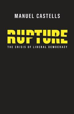 Rupture: The Crisis of Liberal Democracy by Manuel Castells