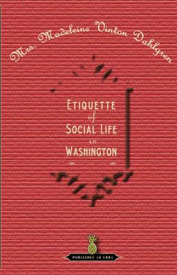 Etiquette of Social Life in Washington book