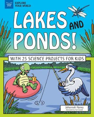 Lakes and Ponds!: With 25 Science Projects for Kids by Johannah Haney