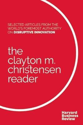 The Clayton M. Christensen Reader by Clayton M. Christensen