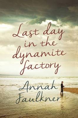 Last Day in the Dynamite Factory by Annah Faulkner
