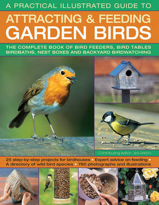 Practical Illustrated Guide to Attracting & Feeding Garden Birds by Dr Jen Green