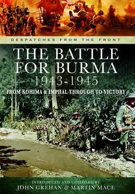 The Battle of Burma 1943-1945 by John Grehan