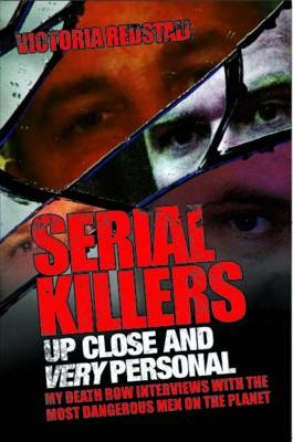 Serial Killers - Up Close and Very Personal by Victoria Redstall