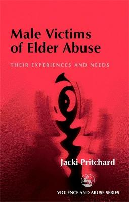 Male Victims of Elder Abuse by Jacki Pritchard