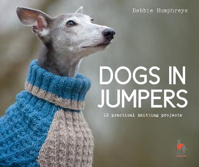 Dogs in Jumpers: 12 practical knitting projects book