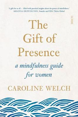 The Gift of Presence: A mindfulness guide for women by Caroline Welch