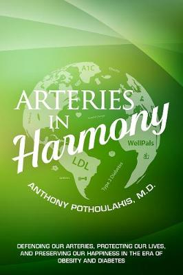 Arteries in Harmony: Defending Our Arteries, Protecting Our Lives And Preserving Our Happiness In The Era of Obesity And Diabetes by Anthony Pothoulakis