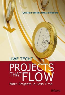 Projects That Flow - More Projects in Less Time by Uwe Techt