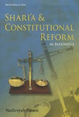 Shari'a and Constitutional Reform in Indonesia by Nadirsyah Hosen