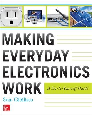 Making Everyday Electronics Work: A Do-It-Yourself Guide by Stan Gibilisco