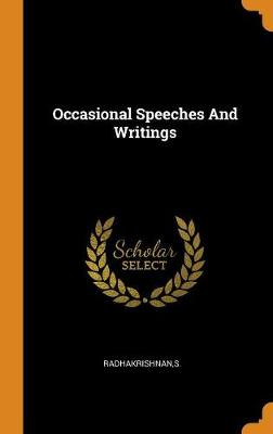Occasional Speeches and Writings by S Radhakrishnan