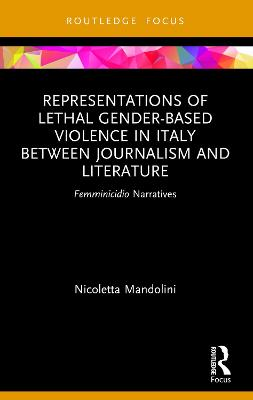 Representations of Lethal Gender-Based Violence in Italy: Between Journalism and Literature: Femminicidio Narratives by Nicoletta Mandolini