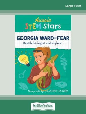 Aussie STEM Stars Georgia Ward-Fear: Repitle biologist and explorer by Claire Saxby
