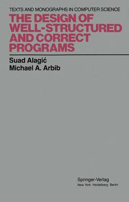 The Design of Well-Structured and Correct Programs by Suad Alagic