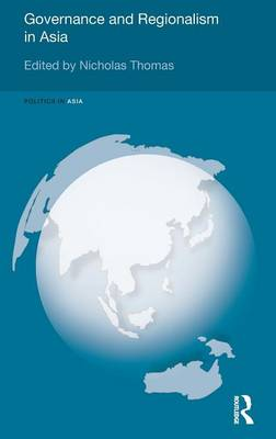 Governance and Regionalism in Asia by Nicholas Thomas