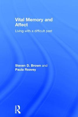 Vital Memory and Affect: Living with a difficult past by Steven Brown