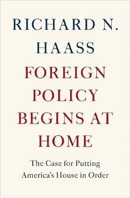 Foreign Policy Begins at Home by Richard Haass