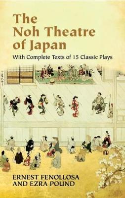 The Noh Theatre of Japan by Ernest Fenollsa
