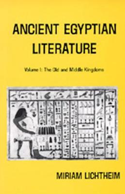 Ancient Egyptian Literature: v. 1: Ancient Egyptian Literature The Old and Middle Kingdoms by Miriam Lichtheim