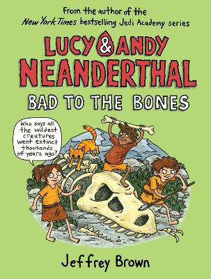Lucy and Andy Neanderthal: Bad to the Bones by Jeffrey Brown