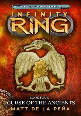 Infinity Ring: #4 Curse of the Ancients by Matt de la Pena