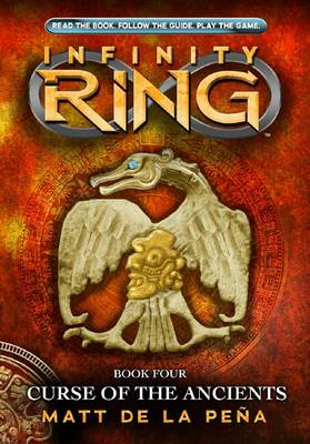Infinity Ring: #4 Curse of the Ancients by Matt de la Pena