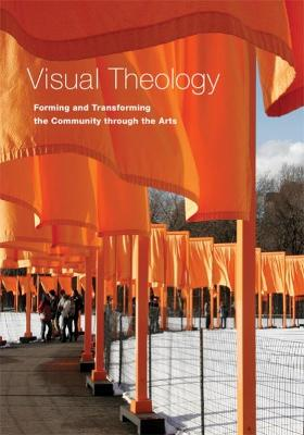 Visual Theology: Forming and Transforming the Community through the Arts by Robin Margaret Jensen