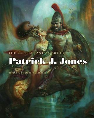 The Sci-fi & Fantasy Art Of Patrick J. Jones by Patrick J. Jones