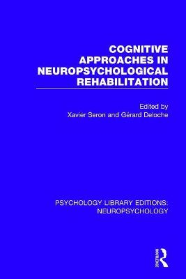 Cognitive Approaches in Neuropsychological Rehabilitation by Xavier Seron