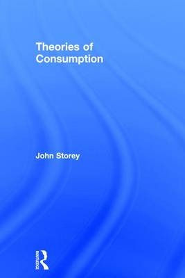 Theories of Consumption by John Storey