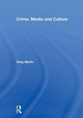 Crime, Media and Culture by Greg Martin