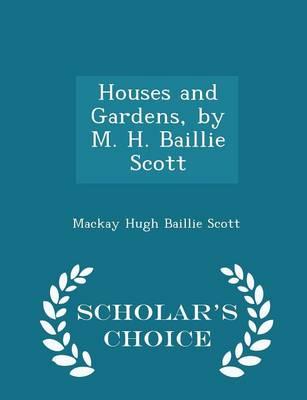 Houses and Gardens, by M. H. Baillie Scott - Scholar's Choice Edition by MacKay Hugh Baillie Scott