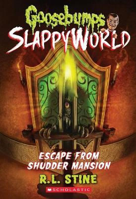 Escape from Shudder Mansion (Goosebumps Slappyworld #5) by R,L Stine
