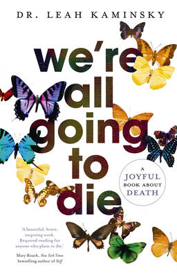 We're All Going to Die by Leah Kaminsky