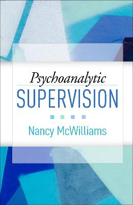 Psychoanalytic Supervision by Nancy McWilliams