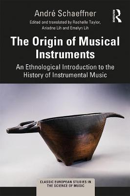 The Origin of Musical Instruments: An Ethnological Introduction to the History of Instrumental Music by Andre Schaeffner
