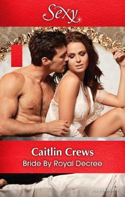 BRIDE BY ROYAL DECREE by Caitlin Crews