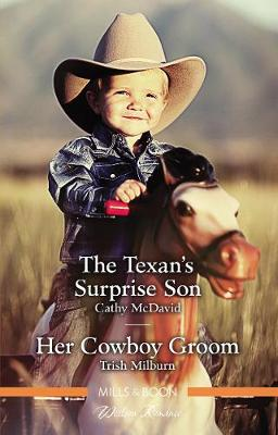 The Texan's Surprise Son/Her Cowboy Groom by Cathy McDavid